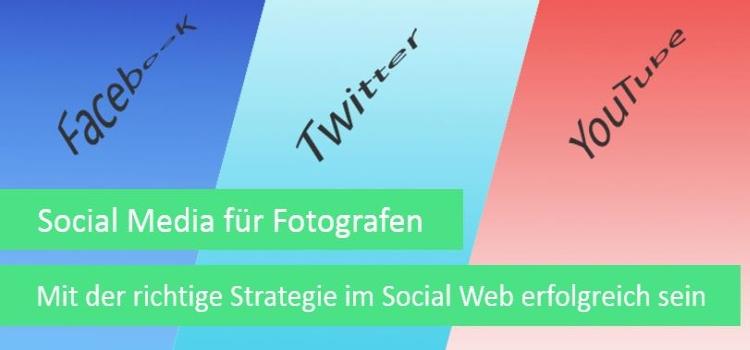 Social Media für Fotografen Teil 1 – Die richtige Strategie